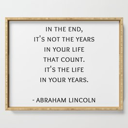 Abraham Lincoln Quote -  It's the life  in your years. Serving Tray