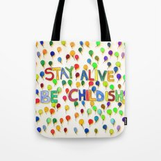 STAY ALIVE BE CHILDISH I Tote Bag