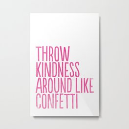 Throw Kindness Around Like Confetti Art Print Metal Print