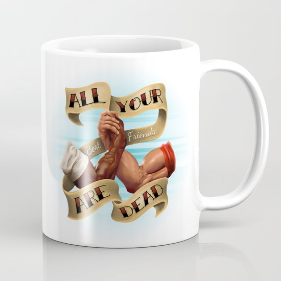 All Your Best Friends Are Dead Mug