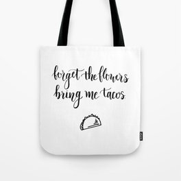 Forget The Flowers Bring Me Tacos Tote Bag