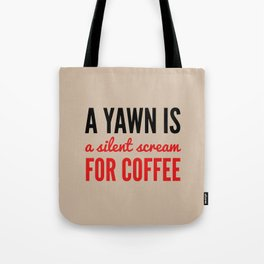 A YAWN IS A SILENT SCREAM FOR COFFEE (Light Mocha) Tote Bag