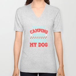 """""""The Only Camping Buddy I Need Is My Dog""""  tee design for loyal to fur babies like you! Great gift!  Unisex V-Neck"""