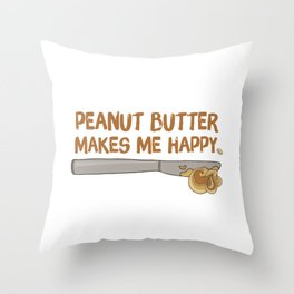 Peanut Butter Makes Me Happy Throw Pillow