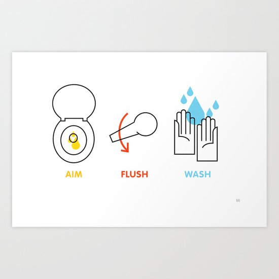 Aim. Flush. Wash. Art Print