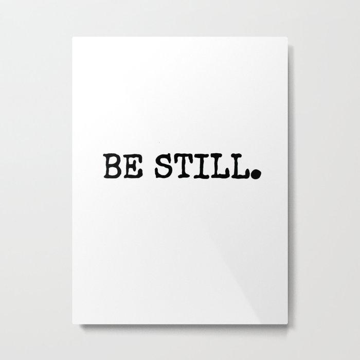 Be Still Metal Print
