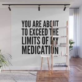 You Are About to Exceed the Limits of My Medication Wall Mural