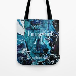 I am not weird... Tote Bag