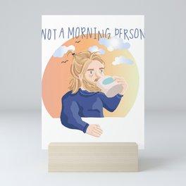 NOT A MORNING PERSON Mini Art Print