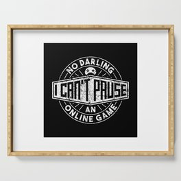 No Darling I Can't Pause An Online Game - Funny Gaming Quote Gift Serving Tray