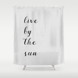 Live By The Sun Shower Curtain