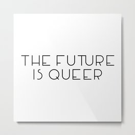 The Future Is Queer Metal Print