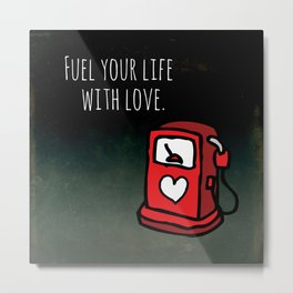 Fuel Your Life Metal Print