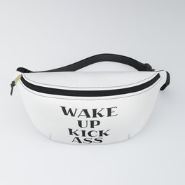 Wake Up, Kick Ass, Motivational Quote, Inspiration Fanny Pack