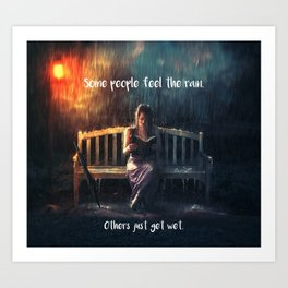 Some people feel the rain. Others just get wet. Art Print