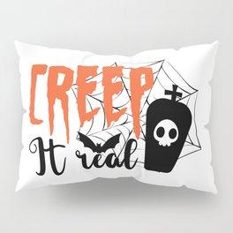 Creep It Real Funny Halloween Spooky Pillow Sham