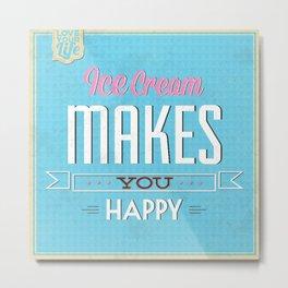 Ice Cream makes you Happy Metal Print