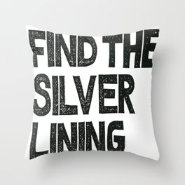 FIND THE SILVER LINING  Throw Pillow