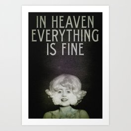 In Heaven Everything is Fine - Eraserhead Art Print
