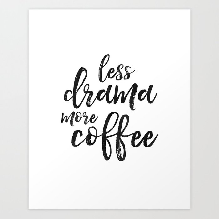 But First Coffee Kitchen Wall Art Decor Sign Less Drama More Funny Quo Print By Aleksmorin