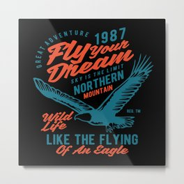 Great Adventure Fly Your Dream Wild Bird Eagle Metal Print