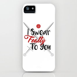 I Swear Fealty To You iPhone Case