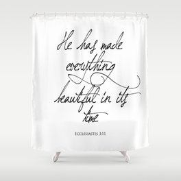 Ecclesiastes 3:11 He has made everything beautiful in its time Religious Bible Verse Quote Art Shower Curtain