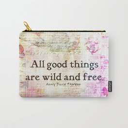 All Good things Art Wild and Free quote Thoreau Carry-All Pouch