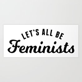 Let's All Be Feminist Art Print