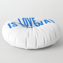 Love Shows You The Way Floor Pillow