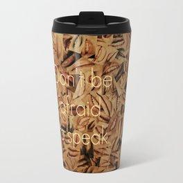 Don't Be Afraid Travel Mug