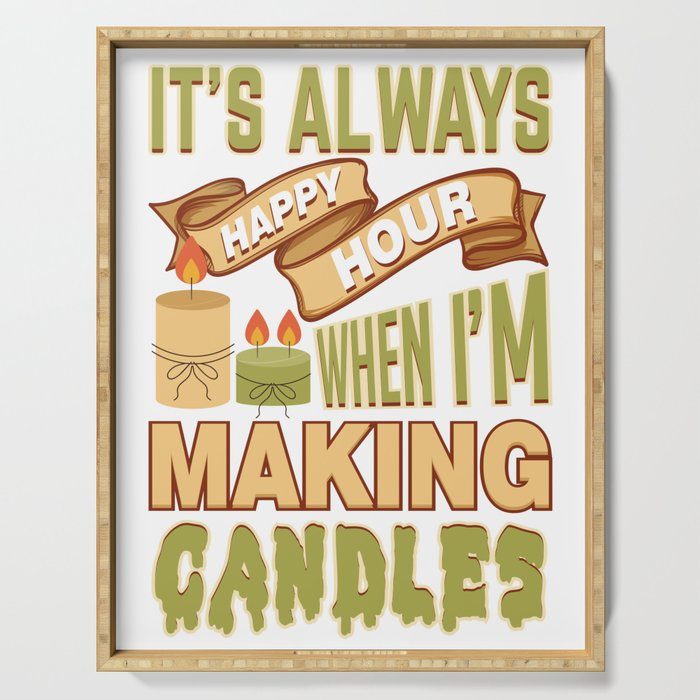 Always Happy Hour When Im Making Candles Serving Tray
