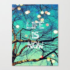 Life Is Now Canvas Print