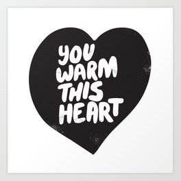 You warm this heart Art Print
