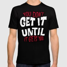 You Don't Get it Until It Gets You Mens Fitted Tee Black MEDIUM