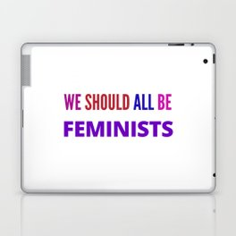 WE SHOULD ALL BE FEMINISTS Laptop & iPad Skin