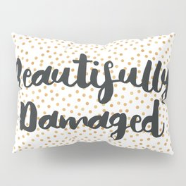 Beautifully Damaged Pillow Sham