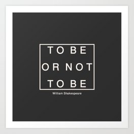 To Be Or Not Art Print