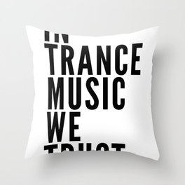 In Trance Music We Trust Throw Pillow