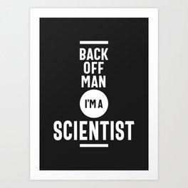 Back Off Man I'm a Scientist Art Print