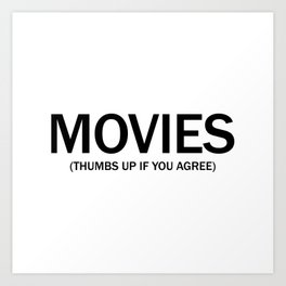 Movies. (Thumbs up if you agree) in black. Art Print