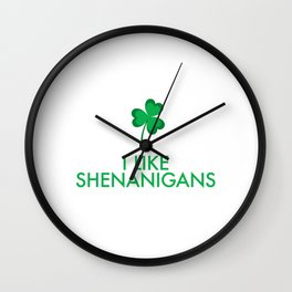 I Like Shenanigans Wall Clock