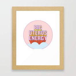 BIG UTERUS ENERGY Framed Art Print