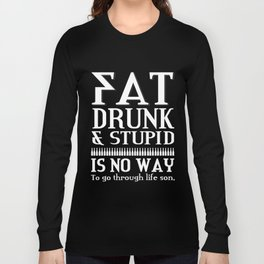 Pat drunk and stupid is no way to go through life son. Long Sleeve T-shirt