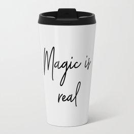 Magic Is Real Quote Travel Mug