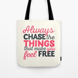 Always chase the things that make you feel happy, inspiraitonal quote, take risks, grab chances Tote Bag