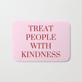 Treat people with kindness (pink v.) Bath Mat