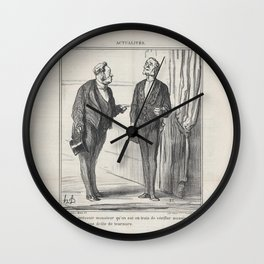 Le Charivari newspaper, July 14, 1869 Monsieur, I am bound to advise you that they are in the proces Wall Clock