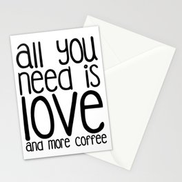 All you need is Love and more Coffee Stationery Cards