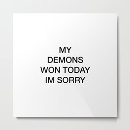 My demons won today Metal Print